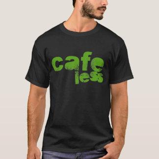 Cafe Less T-Shirt