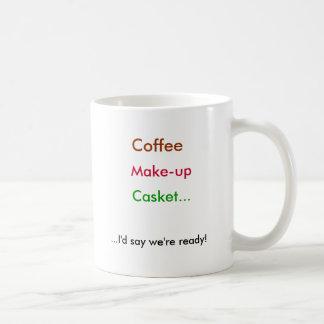 Café, maquillaje, ataúd…,… diría que estamos con r taza