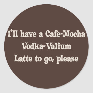 Cafe-Mocha Vodka-Valium Latte Classic Round Sticker
