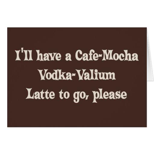 Cafe-Mocha Vodka-Valium Latte Greeting Card