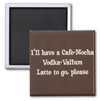 Cafe-Mocha Vodka-Valium Latte Magnet