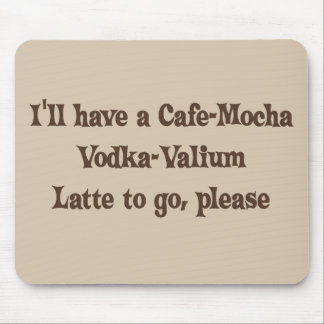 Cafe-Mocha Vodka-Valium Latte Mouse Pad