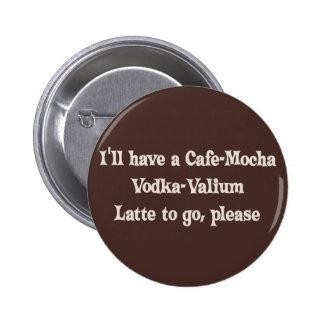 Cafe-Mocha Vodka-Valium Latte Pinback Button