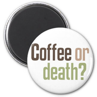 ¿Café o muerte? Imán Para Frigorífico