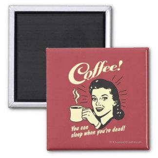 Café: Usted puede dormir cuando absolutamente Imán Cuadrado