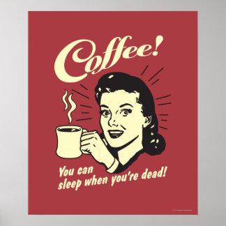 Café: Usted puede dormir cuando absolutamente Póster