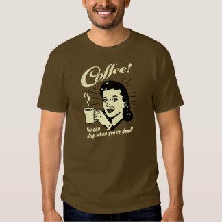 ¡Café! ¡Usted puede dormir cuando usted es muerto! Camisas
