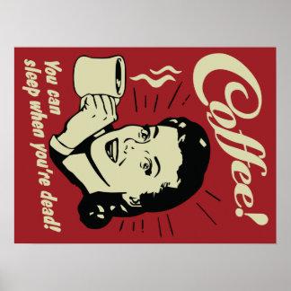 ¡Café! ¡Usted puede dormir cuando usted es muerto! Posters