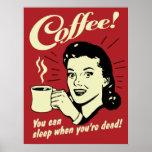 Café usted puede dormir cuando usted es muerto impresiones