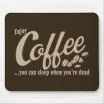 Café usted puede dormir cuando usted es muerto alfombrilla de ratón