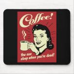 Café usted puede dormir cuando usted es muerto alfombrillas de raton