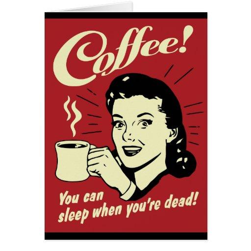 Café usted puede dormir cuando usted es muerto tarjeta de felicitación