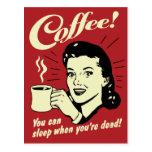 Café usted puede dormir cuando usted es muerto postales