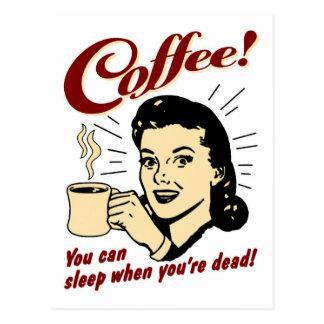 ¡Café! ¡Usted puede dormir cuando usted es muerto! Tarjeta Postal