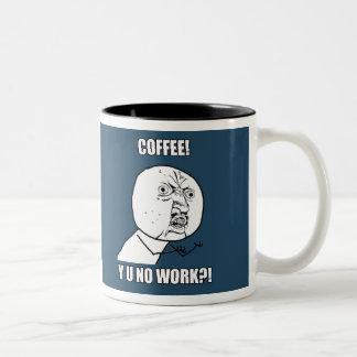 ¡CAFÉ! ¡Y U NINGÚN TRABAJO?! TAZA DE DOS TONOS