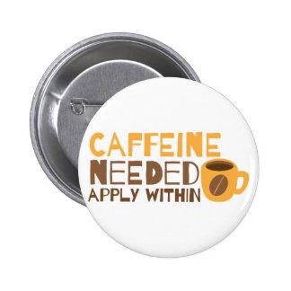Cafeína del café necesario PARA APLICARSE DENTRO Pin Redondo De 2 Pulgadas