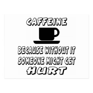 Cafeína porque sin él alguien pudo conseguir tarjeta postal