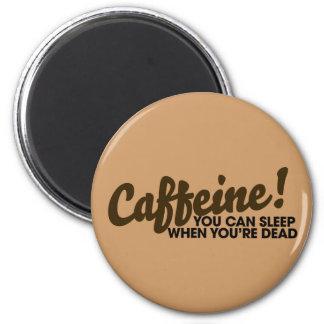 Cafeína usted puede dormir cuando usted es muerto imán redondo 5 cm