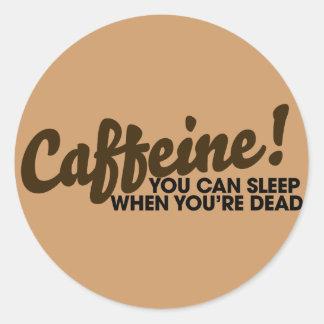 Cafeína usted puede dormir cuando usted es muerto pegatina redonda