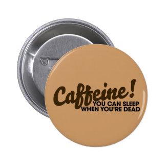 Cafeína usted puede dormir cuando usted es muerto pin redondo de 2 pulgadas