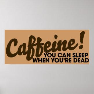 Cafeína usted puede dormir cuando usted es muerto póster