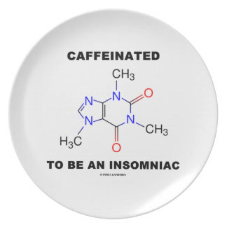 Caffeinated To Be An Insomniac (Caffeine Molecule) Plate