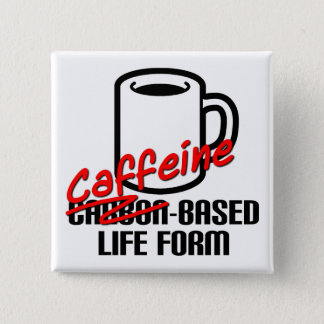 Caffeine Based Life Form Funny Coffee Button Badge