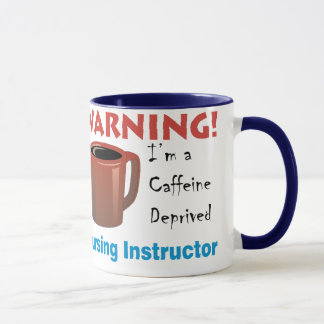 Caffeine Deprived Nursing Instructor Mug