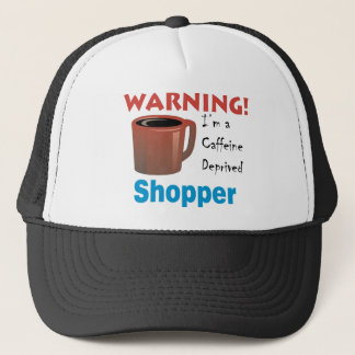 Caffeine Deprived Shopper Trucker Hat