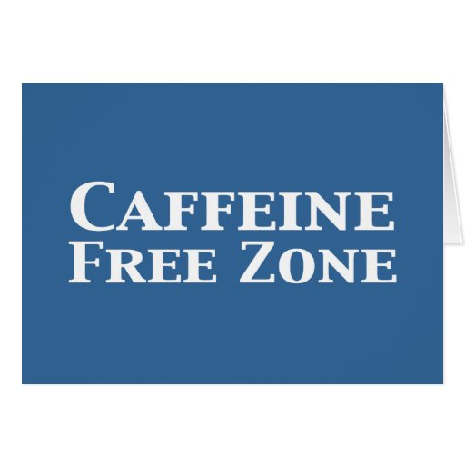 Caffeine Free Zone Gifts Greeting Cards