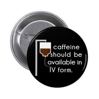 caffeine in IV, nurse humor 2 Inch Round Button