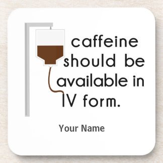 caffeine in IV, nurse humor Beverage Coaster