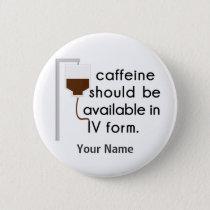 caffeine in IV, nurse humor Pinback Button