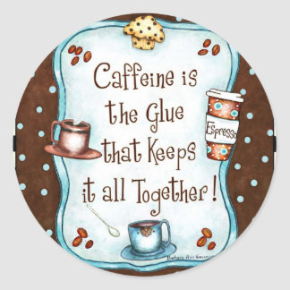 Caffeine is the Glue that keeps it all together! Classic Round Sticker