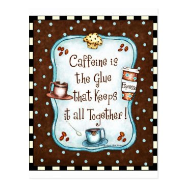 Coffee Themed Caffeine is the Glue that keeps it all together! Postcard