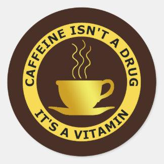 CAFFEINE ISN'T A DRUG, IT'S A VITAMIN CLASSIC ROUND STICKER