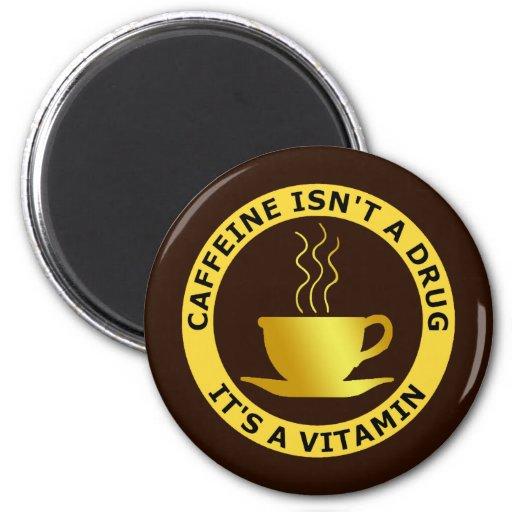 CAFFEINE ISN'T A DRUG, IT'S A VITAMIN 2 INCH ROUND MAGNET