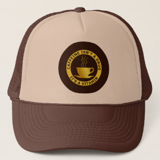 CAFFEINE ISN'T A DRUG, IT'S A VITAMIN TRUCKER HAT