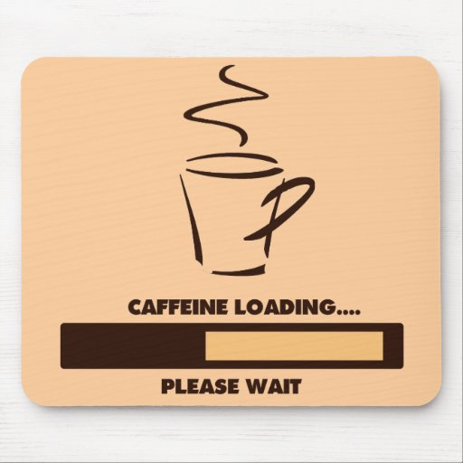 CAFFEINE LOADING - PLEASE WAIT MOUSE PAD