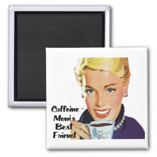Caffeine - Mom's Best Friend Magnet