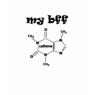 Caffeine - My BFF shirt