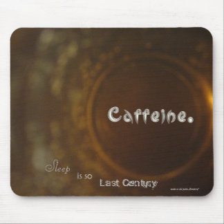 'Caffeine - sleep is so last century' Mousemat Mouse Pads