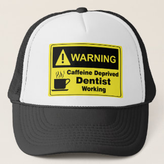 Caffeine Warning Dentist Trucker Hat