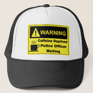 Caffeine Warning Police Officer Trucker Hat