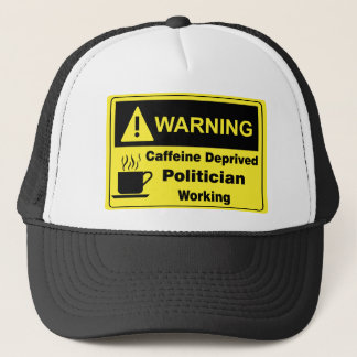 Caffeine Warning Politician Trucker Hat