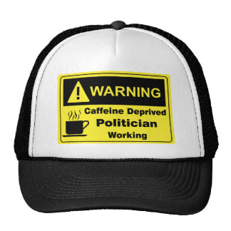 Caffeine Warning Politician Trucker Hat