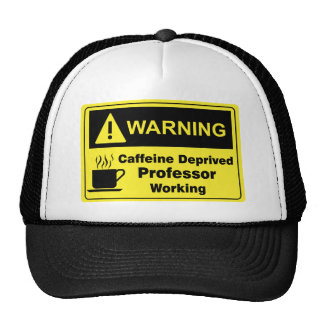 Caffeine Warning Professor Trucker Hat
