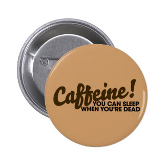 Caffeine You can sleep when you're dead 2 Inch Round Button