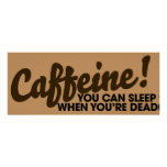 Caffeine You can sleep when you're dead Poster