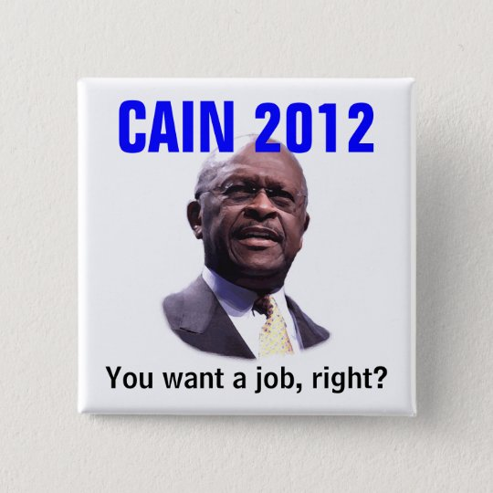 CAIN 2012: You want a job, right? Pinback Button